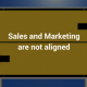 Sales and Marketing are not aligned